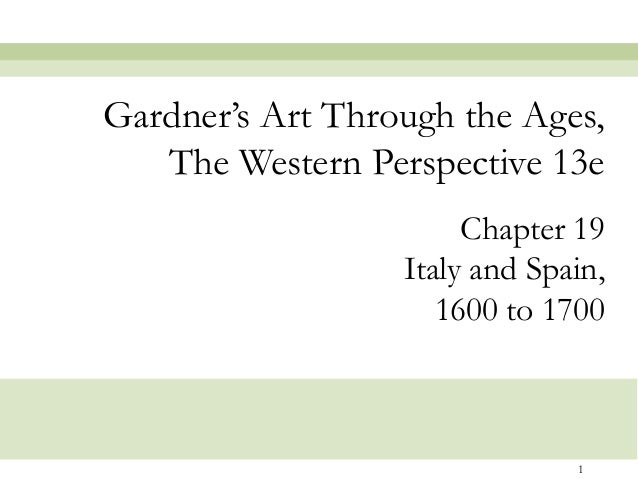 1 Chapter 19 Italy and Spain, 1600 to 1700 Gardner's Art Through the Ages, The Western Perspective 13e