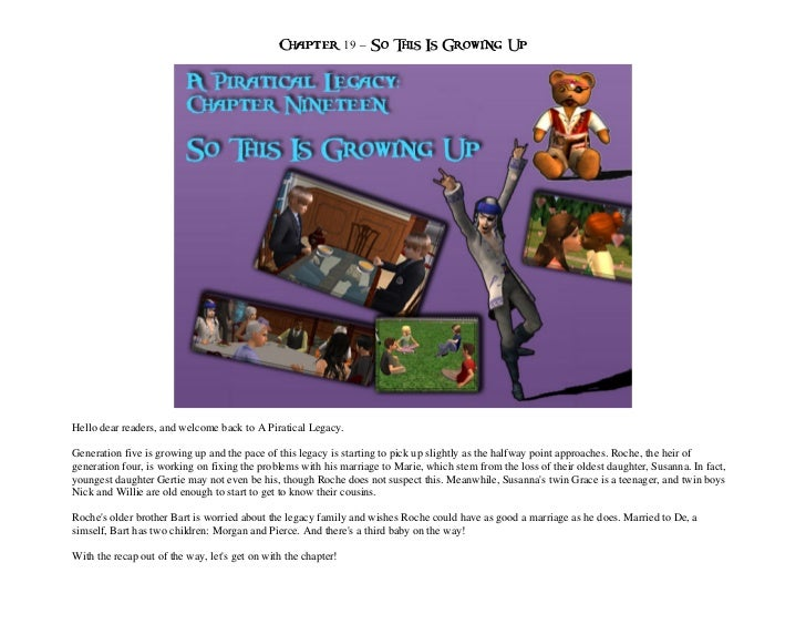 Chapter 19 – So This Is Growing UpHello dear readers, and welcome back to A Piratical Legacy.Generation five is growing up...