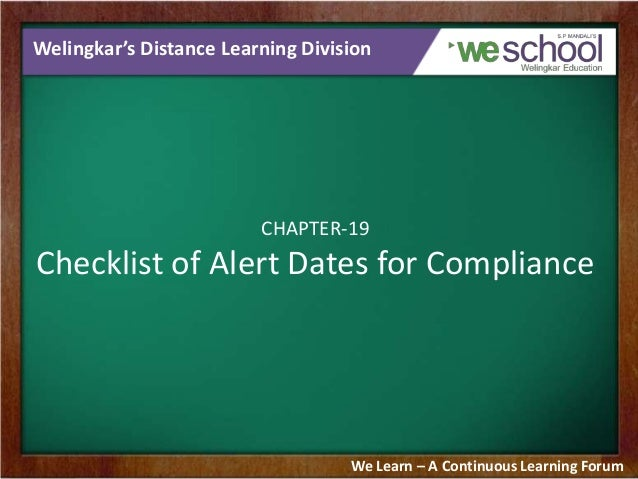 Welingkar's Distance Learning Division  CHAPTER-19  Checklist of Alert Dates for Compliance  We Learn – A Continuous Learn...