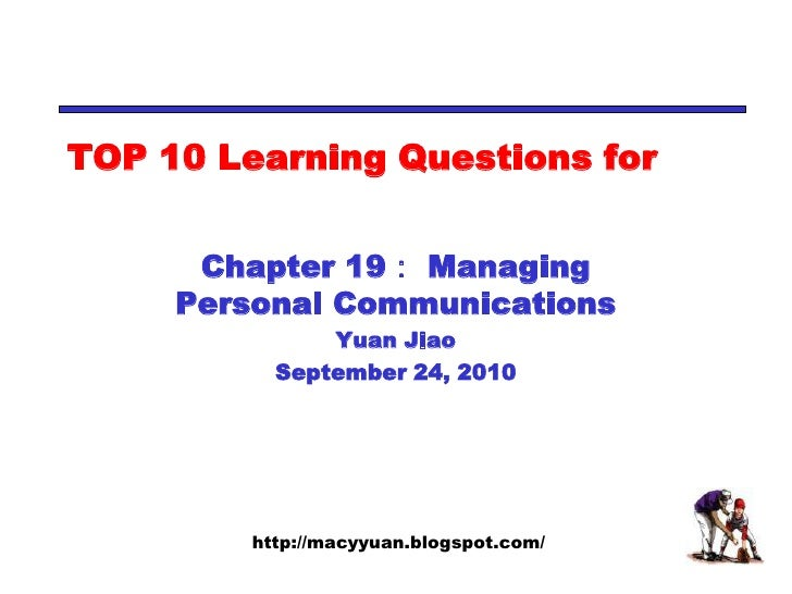 TOP 10 Learning Questions for<br />Chapter 19: Managing Personal Communications<br />Yuan Jiao<br />September 24, 2010<br />
