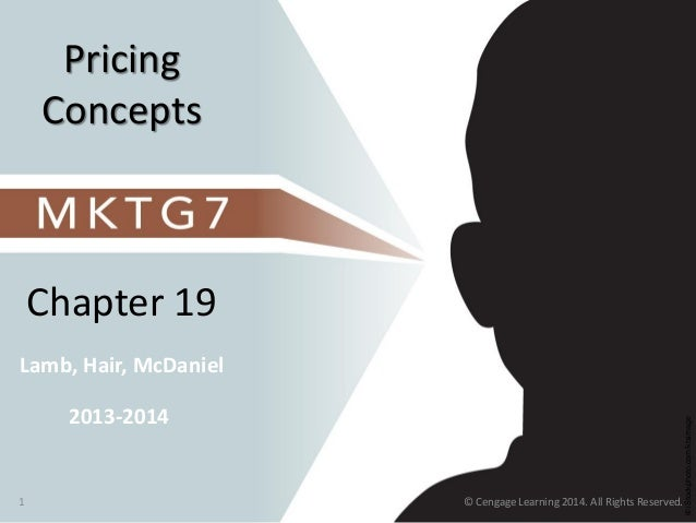 ©iStockphoto.com/ktsimage Lamb, Hair, McDaniel Chapter 19 Pricing Concepts 2013-2014 © Cengage Learning 2014. All Rights R...