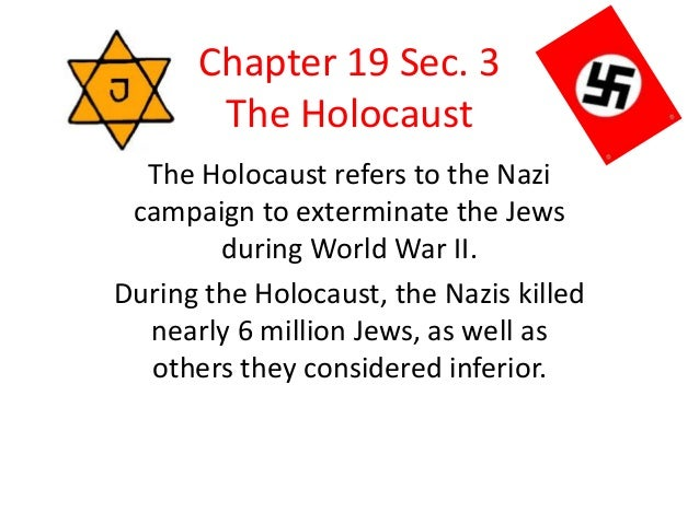 Chapter 19 Sec. 3       The Holocaust  The Holocaust refers to the Nazi campaign to exterminate the Jews        during Wor...