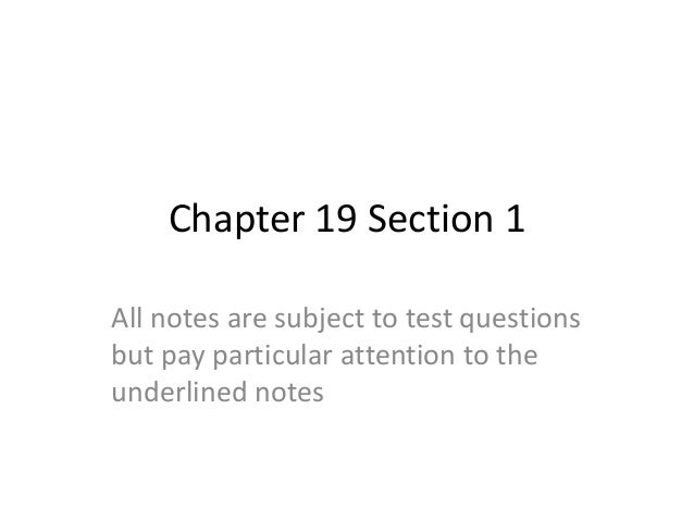 Chapter 19 Section 1 All notes are subject to test questions but pay particular attention to the underlined notes