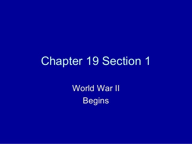 Chapter 19 Section 1     World War II       Begins