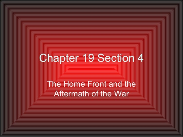 Chapter 19 Section 4 The Home Front and the  Aftermath of the War