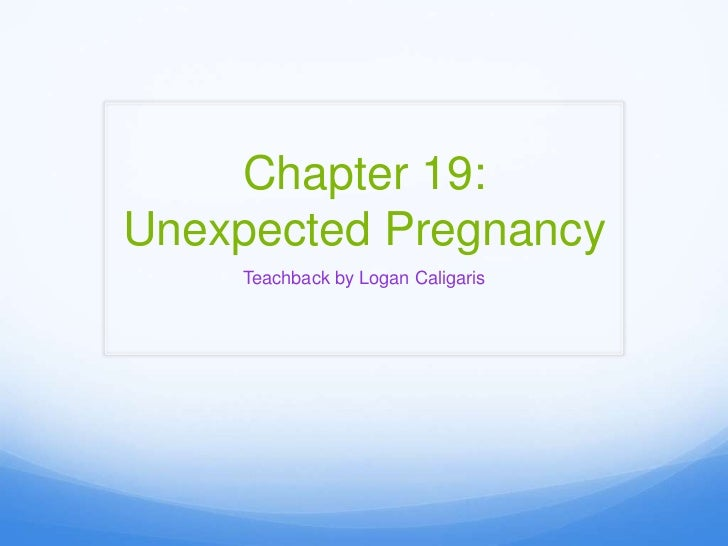 Chapter 19:Unexpected Pregnancy    Teachback by Logan Caligaris