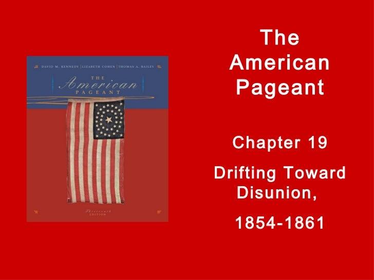 The American Pageant Chapter 19 Drifting Toward Disunion,  1854-1861