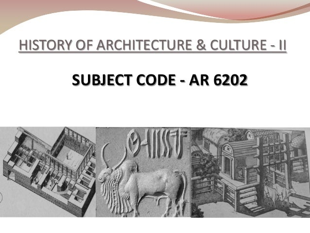 SUBJECT CODE - AR 6202 HISTORY OF ARCHITECTURE & CULTURE - II