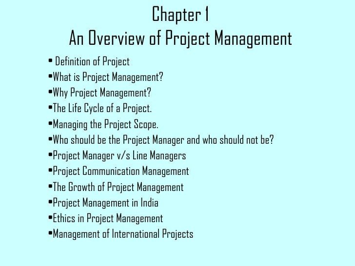 Chapter 1 An Overview of Project Management <ul><li>Definition of Project </li></ul><ul><li>What is Project Management? </...