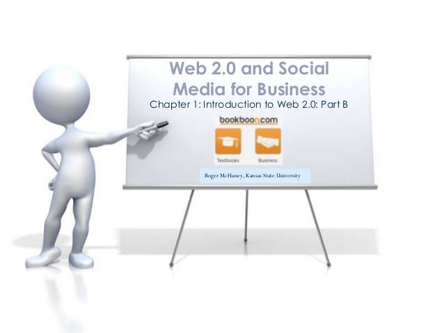 Web 2.0 and Social    Media for BusinessChapter 1: Introduction to Web 2.0: Part B           Roger McHaney, Kansas State U...