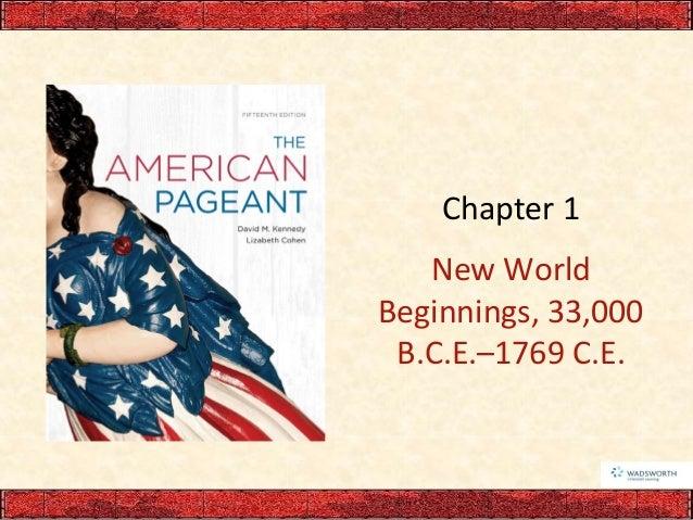 Chapter 1 New World Beginnings, 33,000 B.C.E.–1769 C.E.