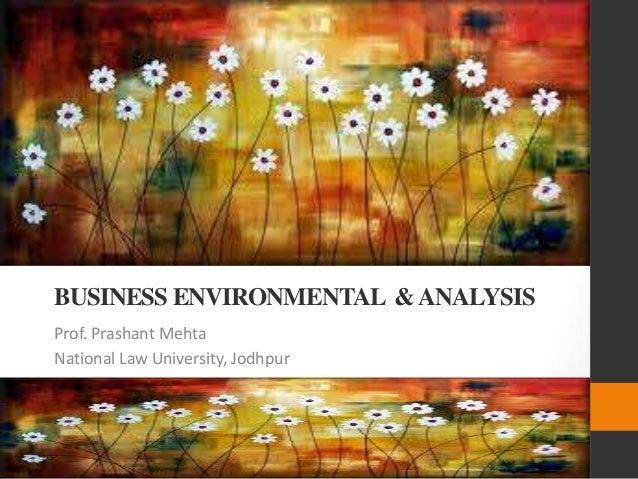 BUSINESS ENVIRONMENTAL &ANALYSIS Prof. Prashant Mehta National Law University, Jodhpur