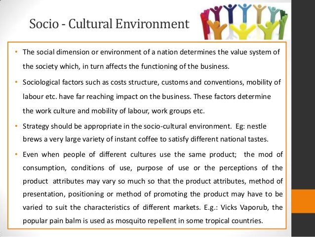 the influences of culture and enviroment Whilst this is a useful distinction from the broader forces of culture, social class and social factors are clearly influenced by cultural factors take the example of the family which is an important medium of transmitting cultural values.
