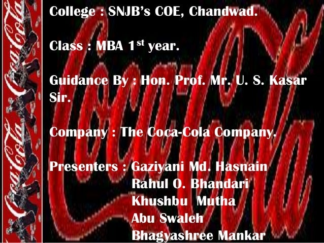 College : SNJB's COE, Chandwad. Class : MBA 1st year. Guidance By : Hon. Prof. Mr. U. S. Kasar Sir. Company : The Coca-Col...