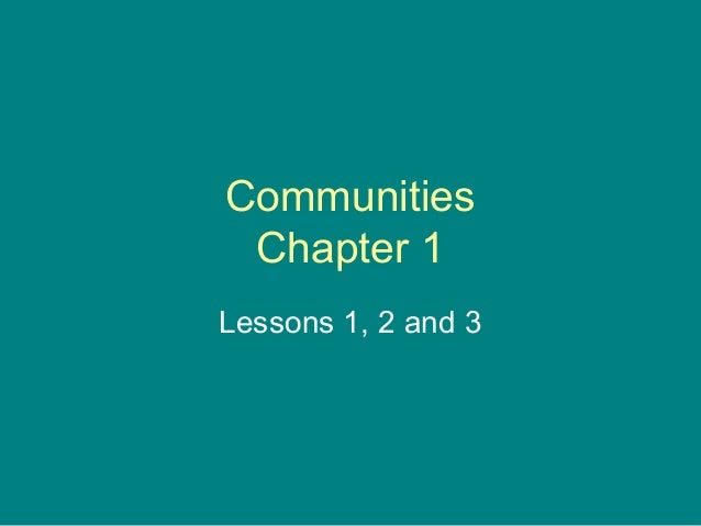 Communities Chapter 1 Lessons 1, 2 and 3