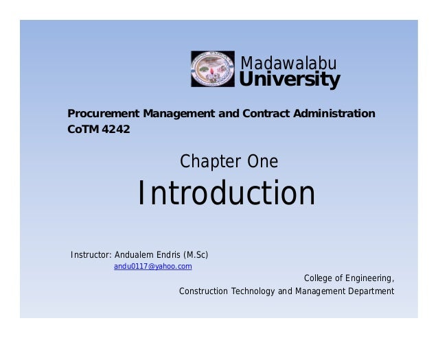 Introduction Chapter One University Madawalabu Procurement Management and Contract Administration CoTM 4242 Instructor: An...