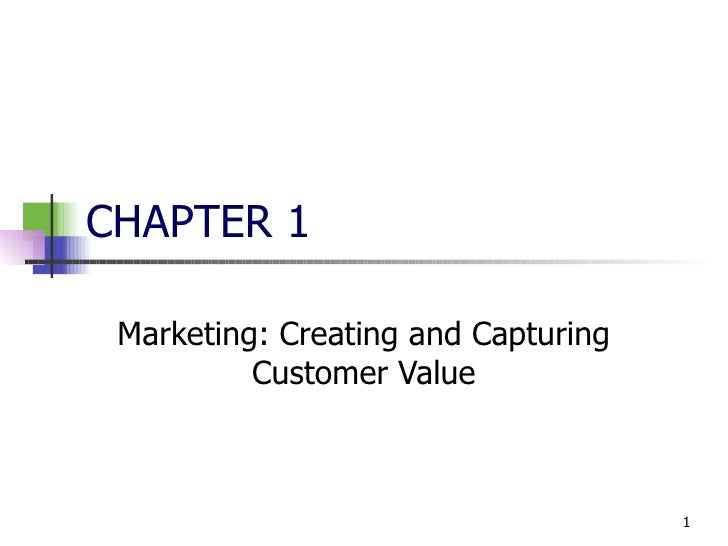 marketing creating and capturing customer value In short, capture data to understand what is important to your customers and what opportunities you have to help them step 2: understand your value proposition the value customers receive is equal to the benefits of a product or service minus its costs what value does your product or service create for.