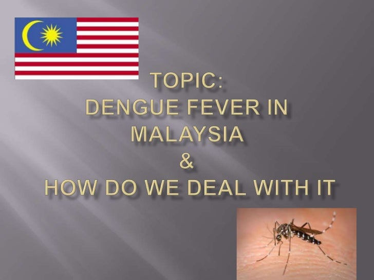     To discuss about dengue fever in general; the    host, the infectious agent, their types and life    cycles and metho...