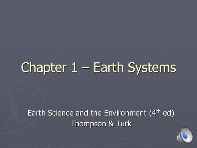 1 Chapter 1 – Earth Systems Earth Science and the Environment (4th ed) Thompson & Turk