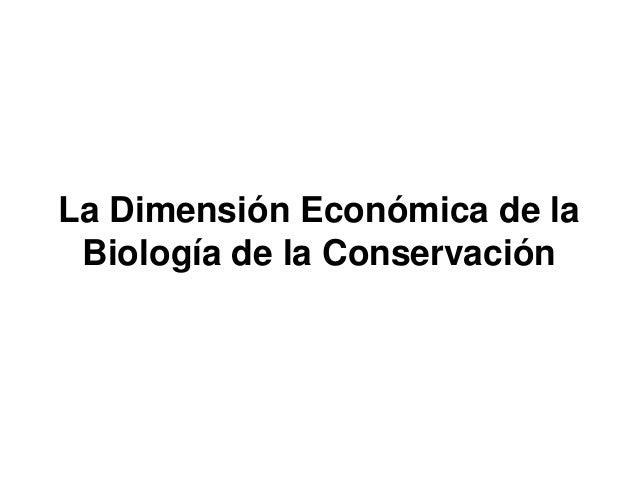 La Dimensión Económica de laBiología de la Conservación