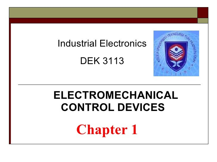 Chapter 1 ELECTROMECHANICAL CONTROL DEVICES   Industrial Electronics DEK 3113