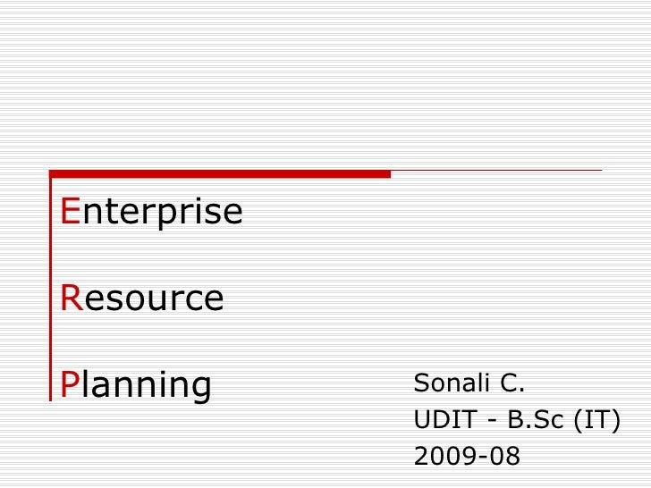 E nterprise  R esource  P lanning Sonali C. UDIT - B.Sc (IT) 2009-08