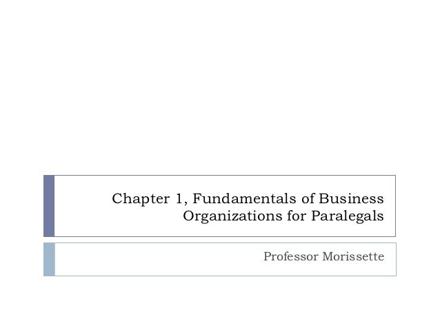 Chapter 1, Fundamentals of Business         Organizations for Paralegals                    Professor Morissette