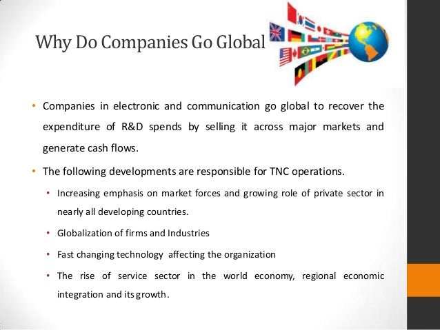 why do firms go global Going global for profits - growth opportunities for small and mid-sized  it creates enormous opportunities for small and mid-sized companies to compete and thrive in international markets small businesses have the  to go global-that is, how to survive and prosper outside the narrow confines of a deceptively comfortable and familiar.