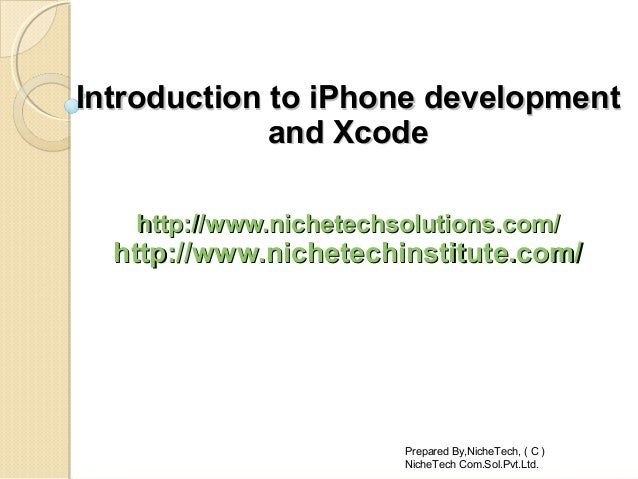 Introduction to iPhone developmentIntroduction to iPhone development and Xcodeand Xcode http://www.nichetechsolutions.com/...