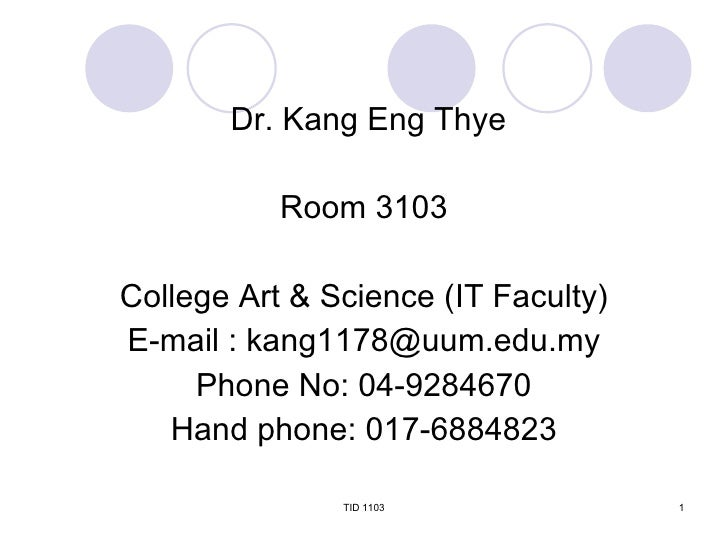 <ul><li>Dr. Kang Eng Thye </li></ul><ul><li>Room 3103 </li></ul><ul><li>College Art & Science (IT Faculty) </li></ul><ul><...