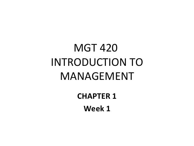 MGT 420INTRODUCTION TO  MANAGEMENT    CHAPTER 1     Week 1