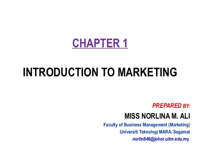 CHAPTER 1 INTRODUCTION TO MARKETING PREPARED BY: MISS NORLINA M. ALI Faculty of Business Management (Marketing) Universiti...