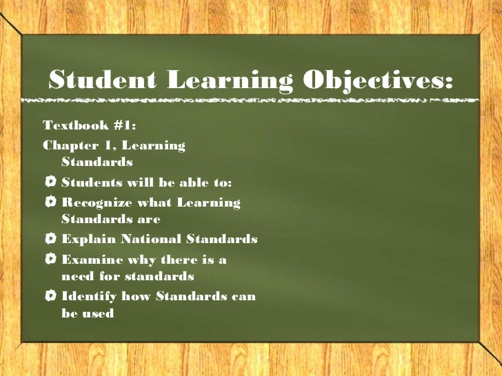 Student Learning Objectives:Textbook #1:Chapter 1, Learning  Standards  Students will be able to:  Recognize what Learning...