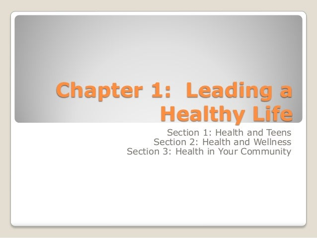 Chapter 1: Leading a Healthy Life Section 1: Health and Teens Section 2: Health and Wellness Section 3: Health in Your Com...