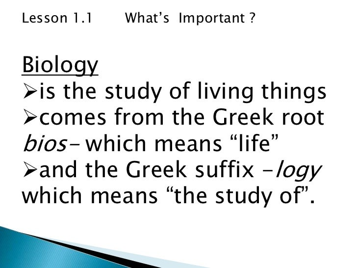 """Lesson 1.1   What's Important ?Biologyis the study of living thingscomes from the Greek rootbios- which means """"life""""and..."""
