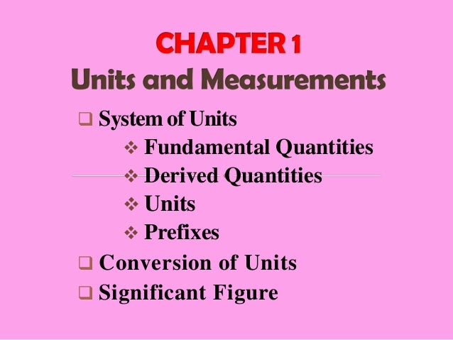  System of Units  Fundamental Quantities  Derived Quantities  Units  Prefixes  Conversion of Units  Significant Fig...