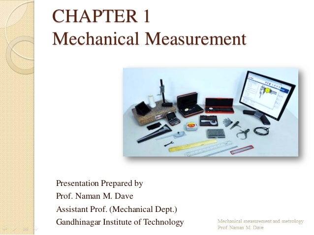 CHAPTER 1 Mechanical Measurement Presentation Prepared by Prof. Naman M. Dave Assistant Prof. (Mechanical Dept.) Gandhinag...