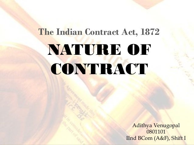 NATURE OF CONTRACT The Indian Contract Act, 1872 Adithya Venugopal 0801101 IInd BCom (A&F), Shift I