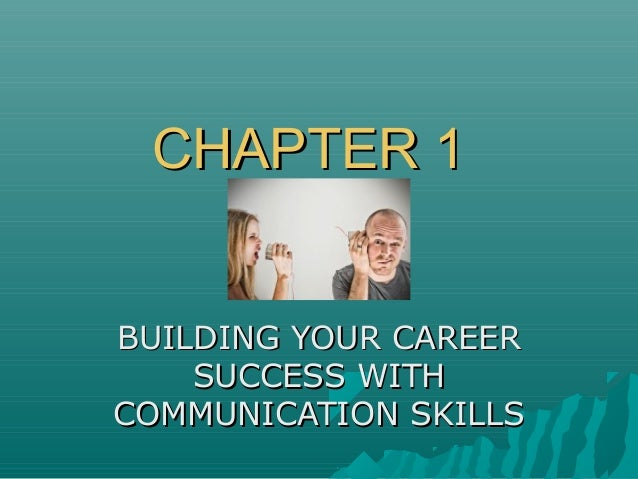 CHAPTER 1CHAPTER 1 BUILDING YOUR CAREERBUILDING YOUR CAREER SUCCESS WITHSUCCESS WITH COMMUNICATION SKILLSCOMMUNICATION SKI...
