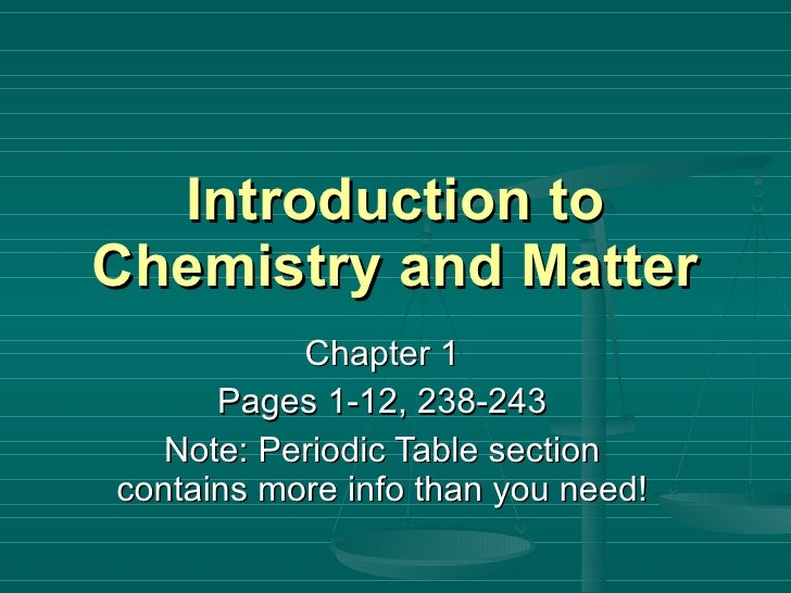 Introduction to Chemistry and Matter Chapter 1 Pages 1-12, 238-243 Note: Periodic Table section contains more info than yo...