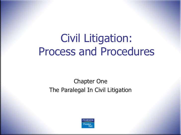 Civil Litigation:Process and Procedures           Chapter One  The Paralegal In Civil Litigation