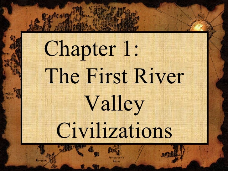 Chapter 1:  The First River Valley Civilizations