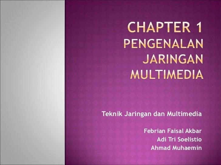 Teknik Jaringan dan Multimedia            Febrian Faisal Akbar                Adi Tri Soelistio              Ahmad Muhaemin