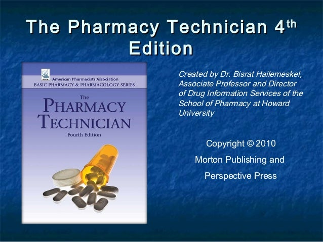 The Pharmacy Technician 4 th         Edition               Created by Dr. Bisrat Hailemeskel,               Associate Prof...