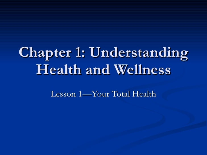 Chapter 1: Understanding Health and Wellness Lesson 1—Your Total Health