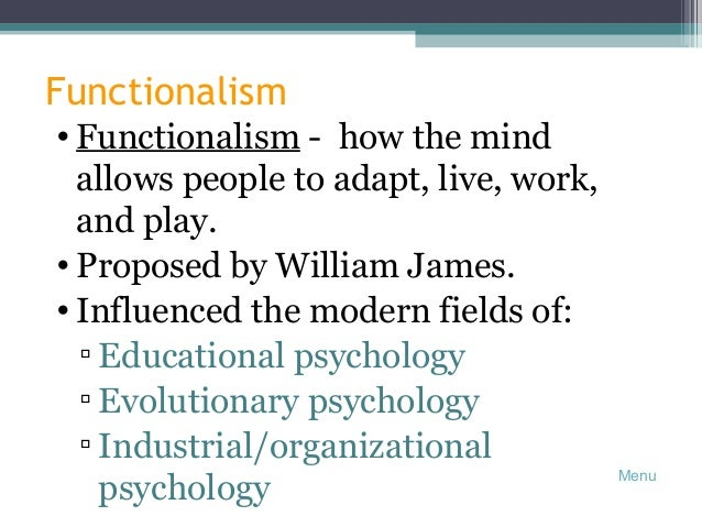 the influence of structuralism and functionalism on modern psychology Functionalism is a psychological paradigm or a philosophy of psychology, and so it describes what it thinks the subject matter of psychology should be, what methodology we should use, how we should interpret our data, etc evolutionary psychology, on the other hand, is a field of psychology - it is an area which covers the study of evolved.