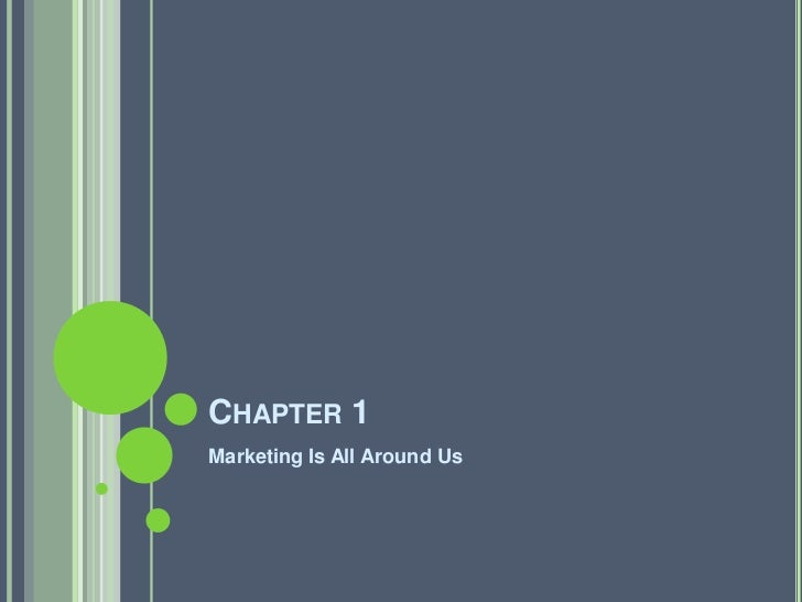 Chapter 1<br />Marketing Is All Around Us<br />