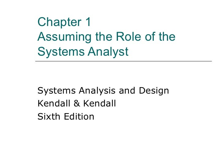 Chapter 1 Assuming the Role of the Systems Analyst Systems Analysis and Design Kendall & Kendall Sixth Edition