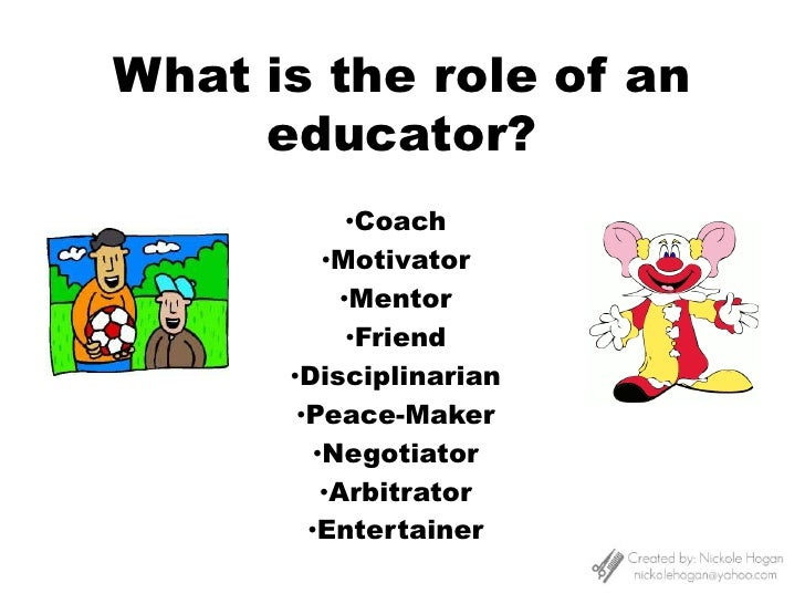 What is the role of an educator?<br /><ul><li>Coach