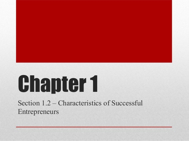 Chapter 1 Section 1.2 – Characteristics of Successful Entrepreneurs